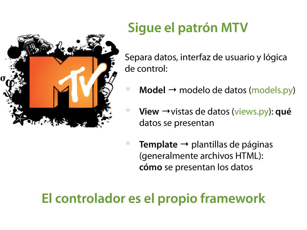 Sigue el patrón MTV Separa datos, interfaz de u...