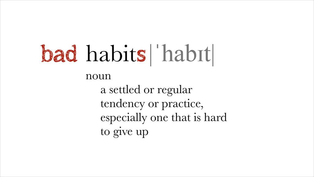 habit |ˈhabɪt| noun a settled or regular tenden...