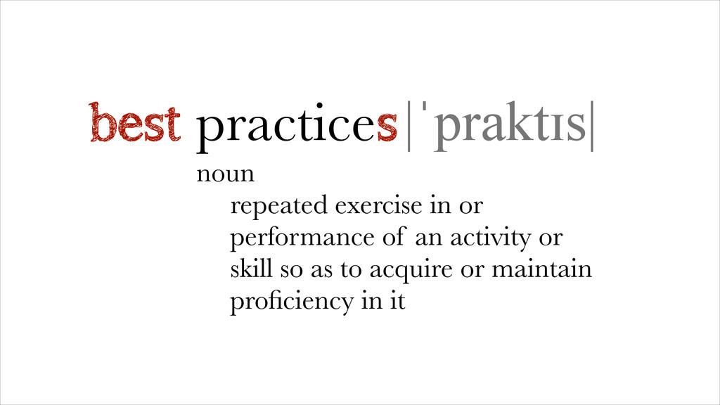 practice |ˈpraktɪs| noun repeated exercise in o...