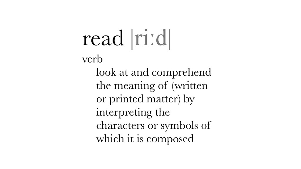 read |riːd| verb look at and comprehend the mea...
