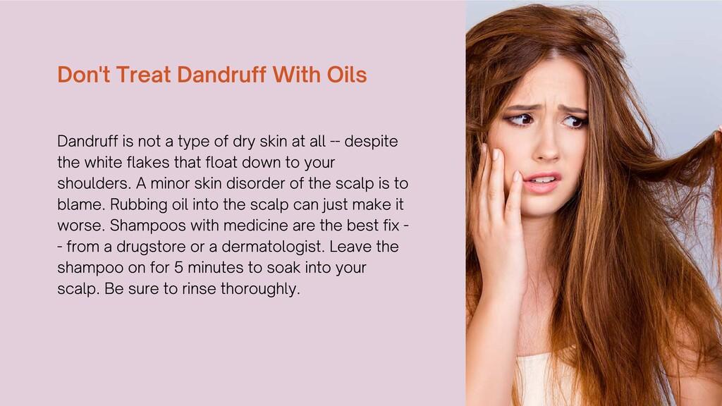 Don't Treat Dandruff With Oils Dandruff is not ...