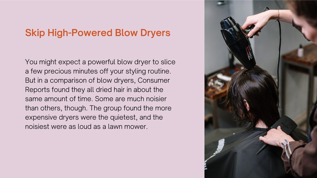 Skip High-Powered Blow Dryers You might expect ...