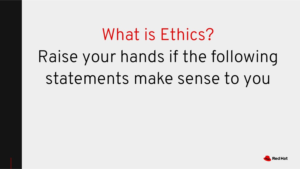 What is Ethics? Raise your hands if the followi...