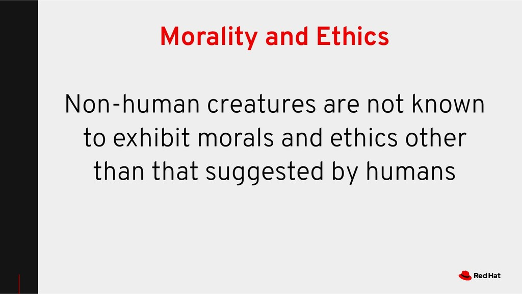 Morality and Ethics Non-human creatures are not...