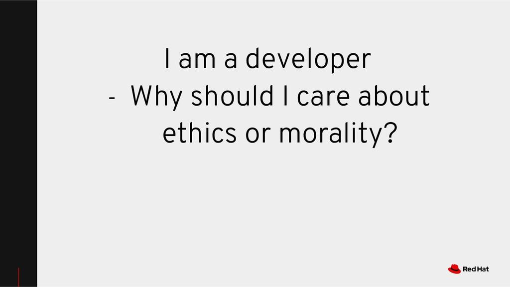 I am a developer - Why should I care about ethi...