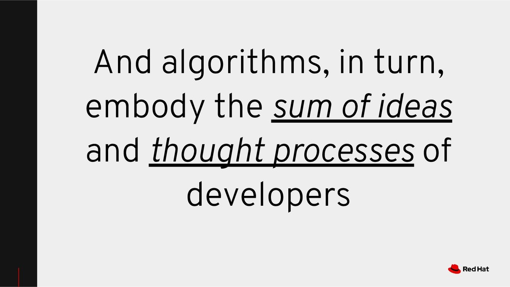 And algorithms, in turn, embody the sum of idea...