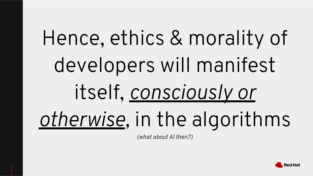 Hence, ethics & morality of developers will man...