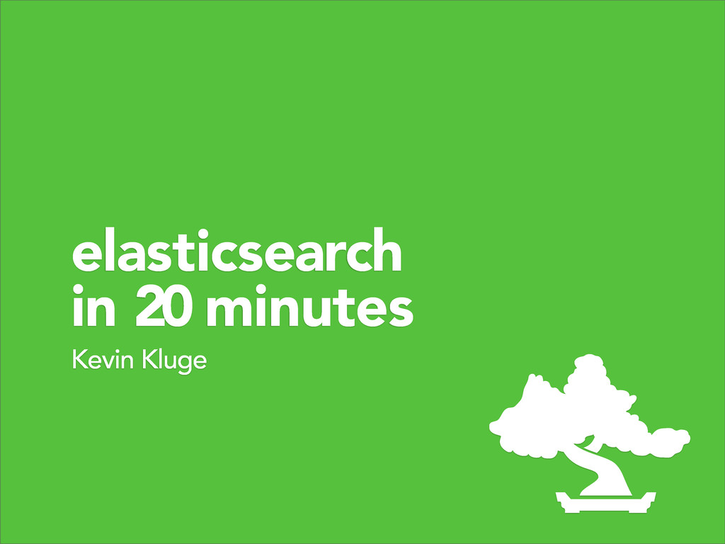 Kevin Kluge elasticsearch in 20 minutes