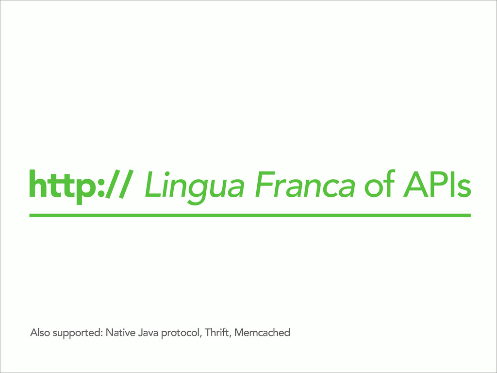 http:// Lingua Franca of APIs Also supported: N...