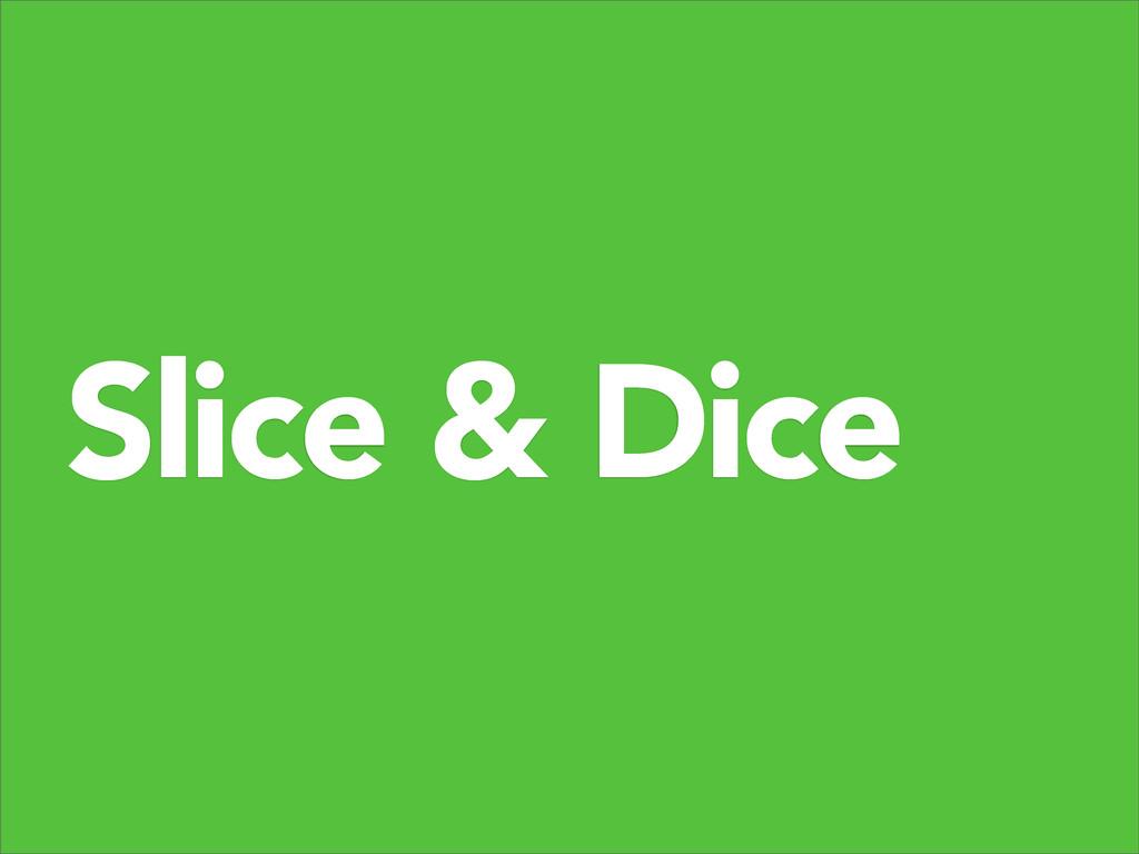 Slice & Dice
