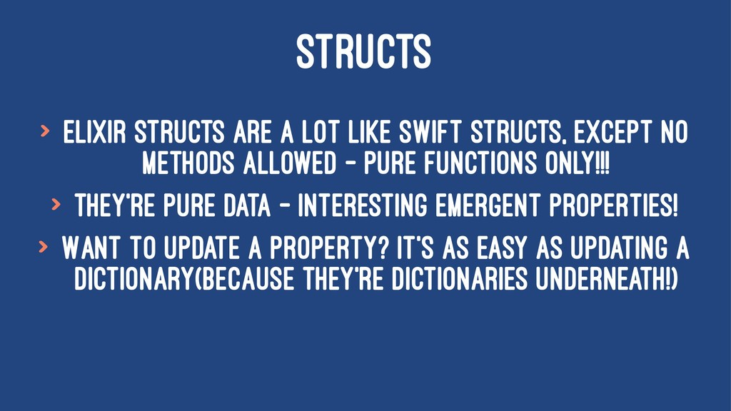 STRUCTS > Elixir Structs are a lot like Swift s...
