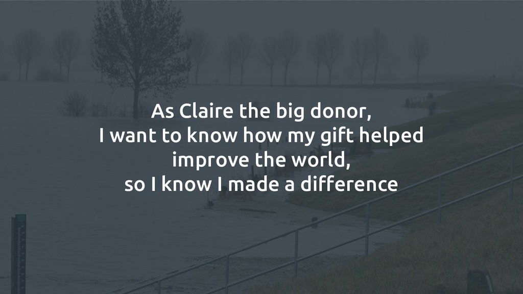 As Claire the big donor, I want to know how my ...