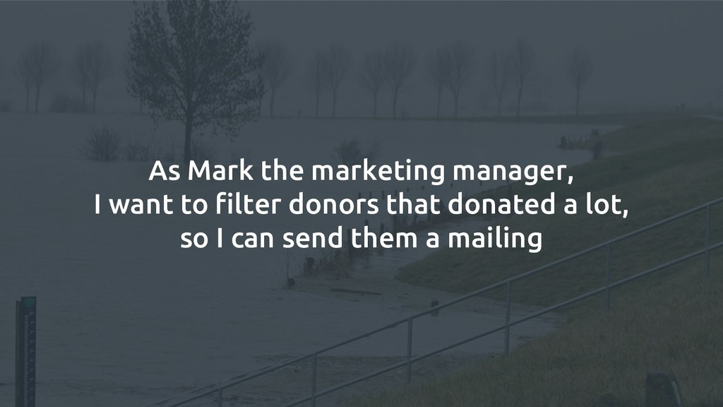 As Mark the marketing manager, I want to filter...
