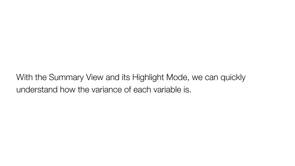 With the Summary View and its Highlight Mode, w...
