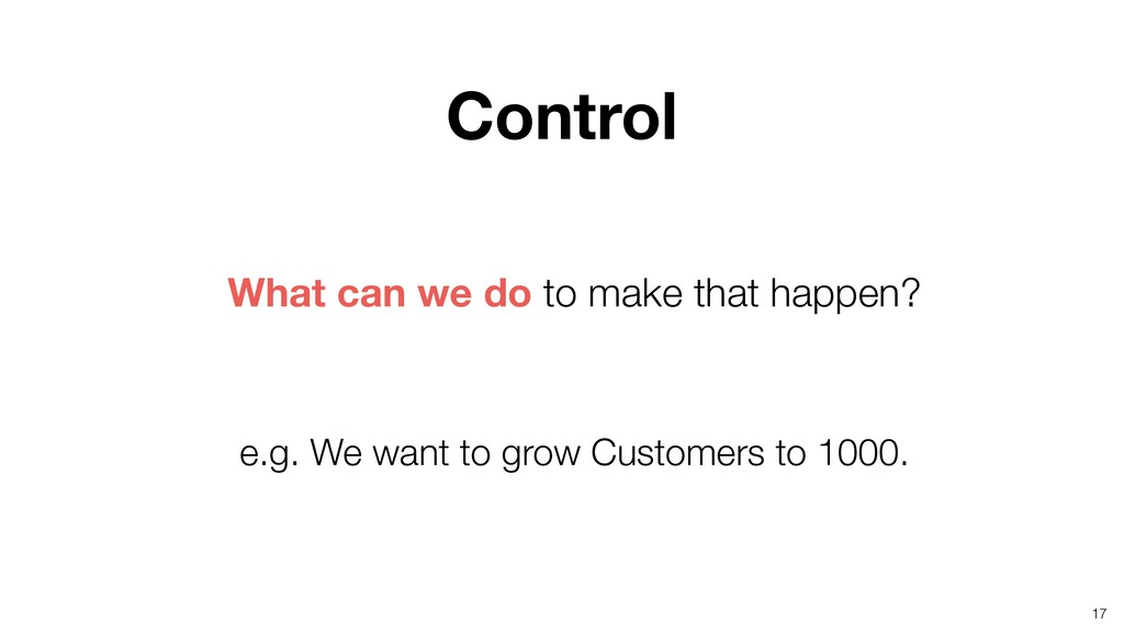 17 e.g. We want to grow Customers to 1000. What...