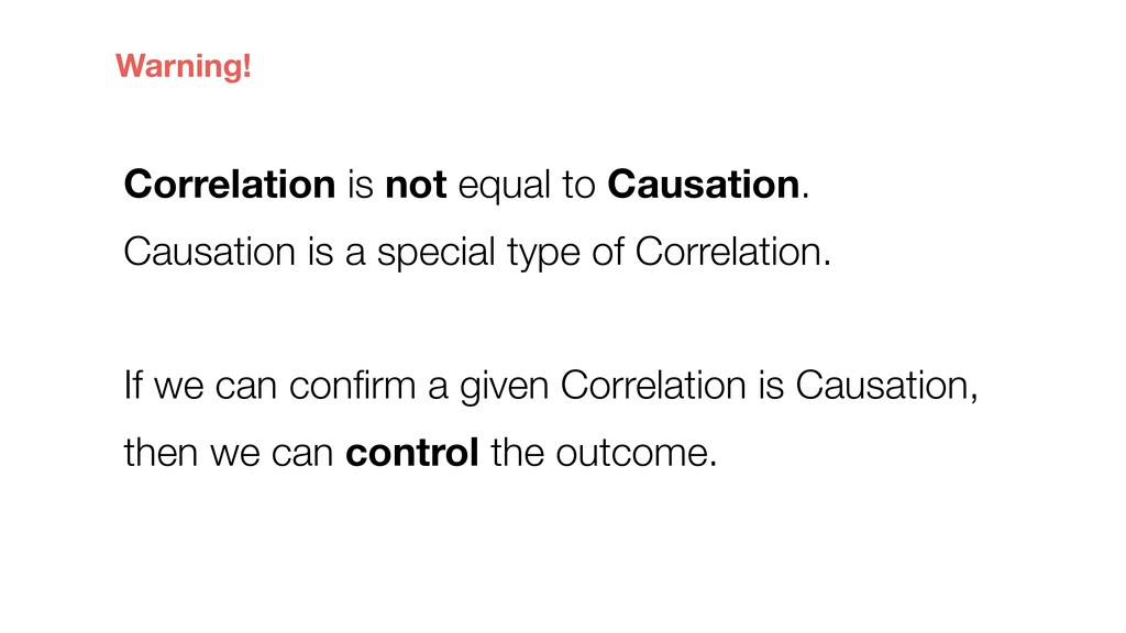Correlation is not equal to Causation. Causatio...