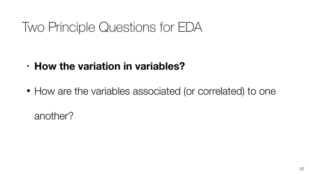 57 • How the variation in variables? • How are ...