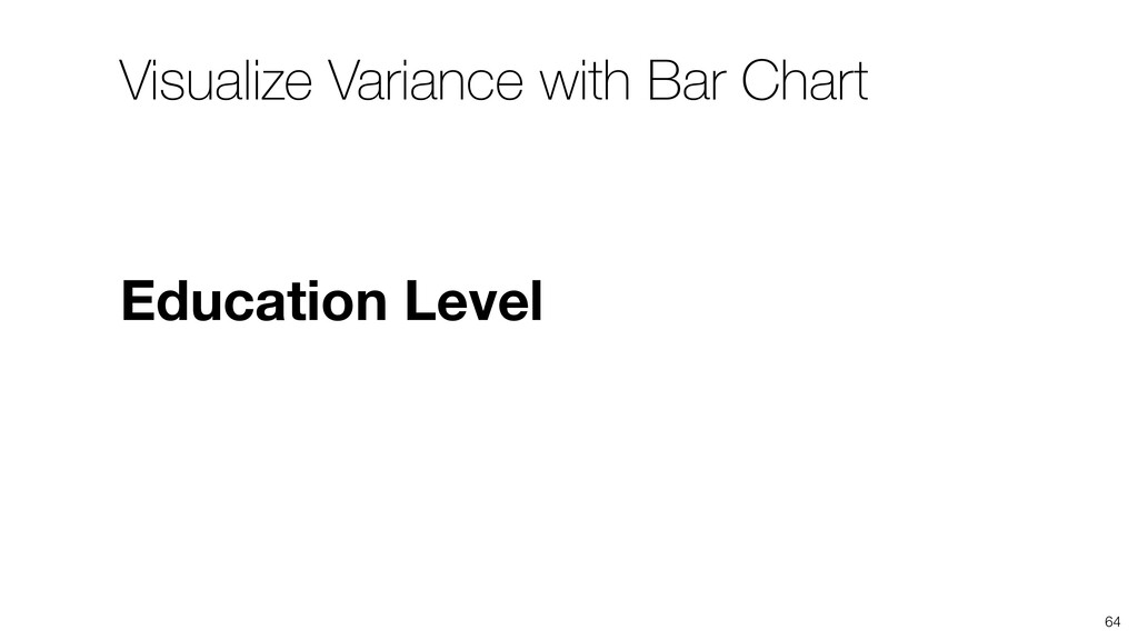 Visualize Variance with Bar Chart 64 Education ...