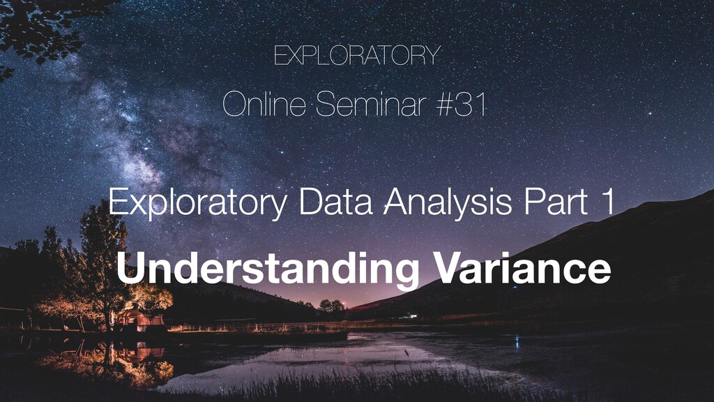 EXPLORATORY Online Seminar #31 Exploratory Data...