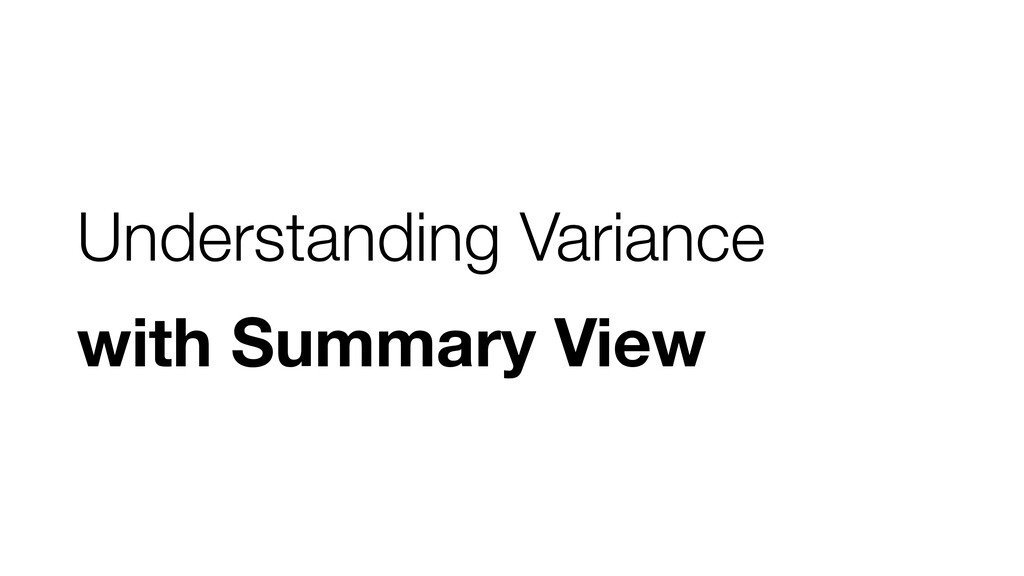Understanding Variance with Summary View