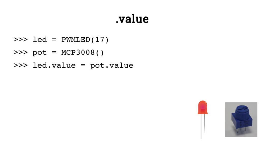 .value >>> led = PWMLED(17) >>> pot = MCP3008()...