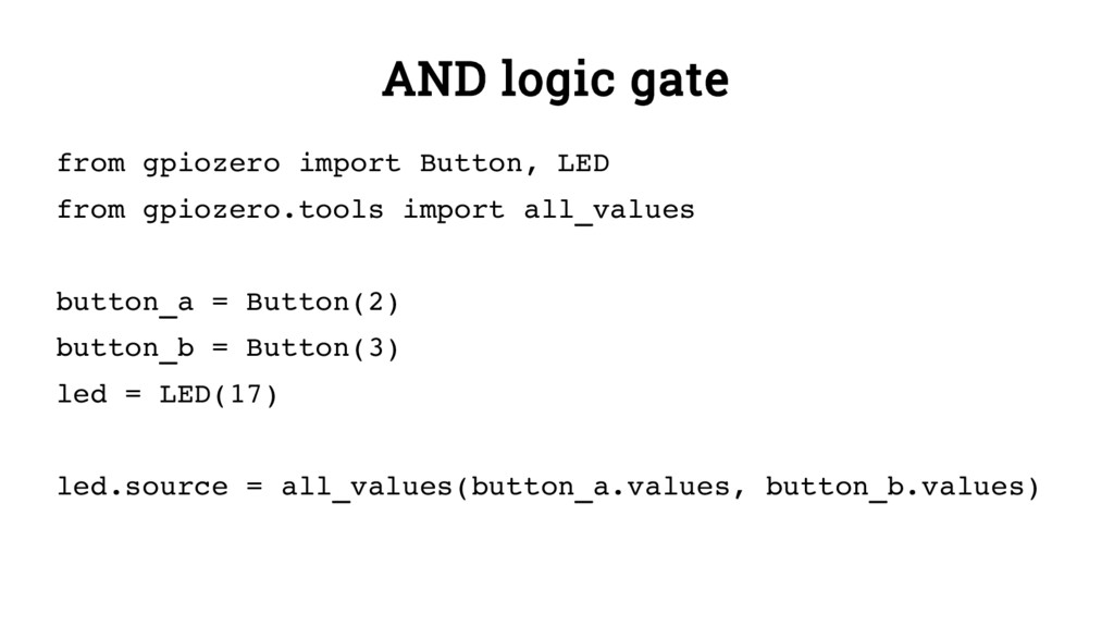 AND logic gate from gpiozero import Button, LED...