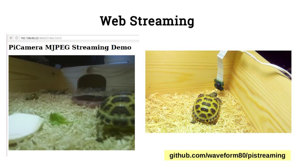 Web Streaming github.com/waveform80/pistreaming
