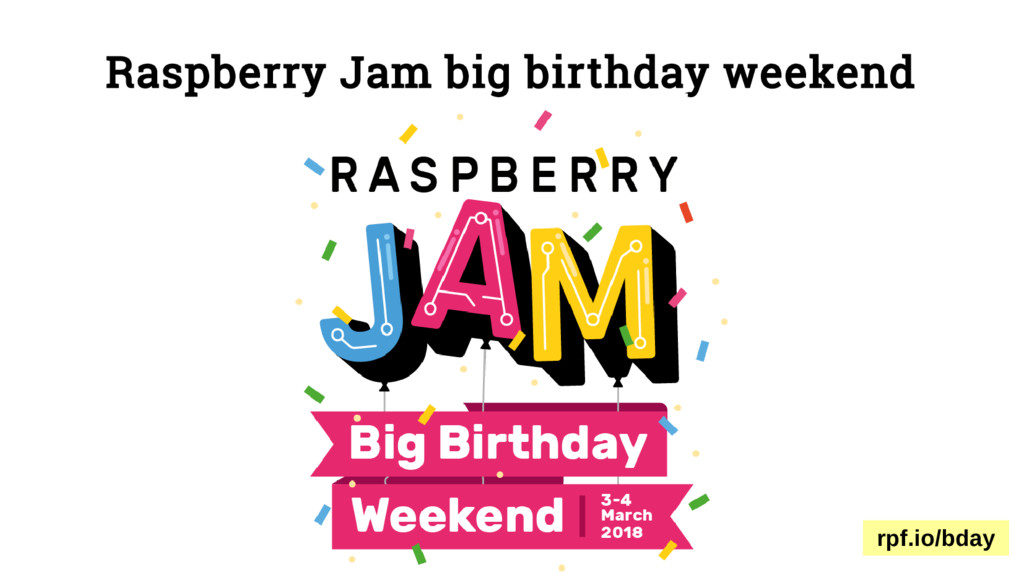 Raspberry Jam big birthday weekend rpf.io/bday