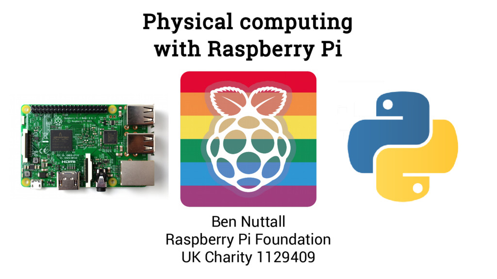 Physical computing with Raspberry Pi Ben Nuttal...