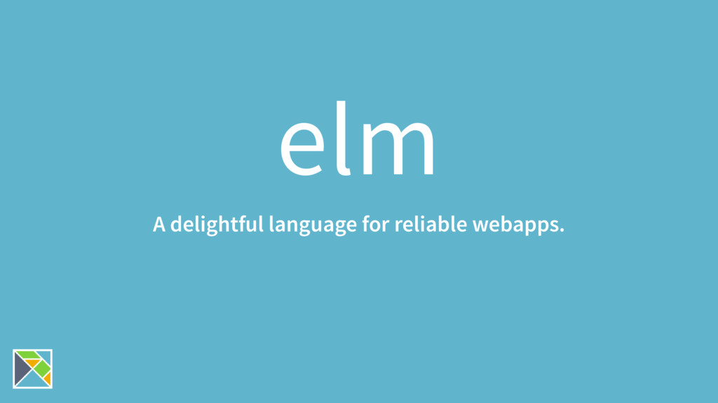 elm A delightful language for reliable webapps.