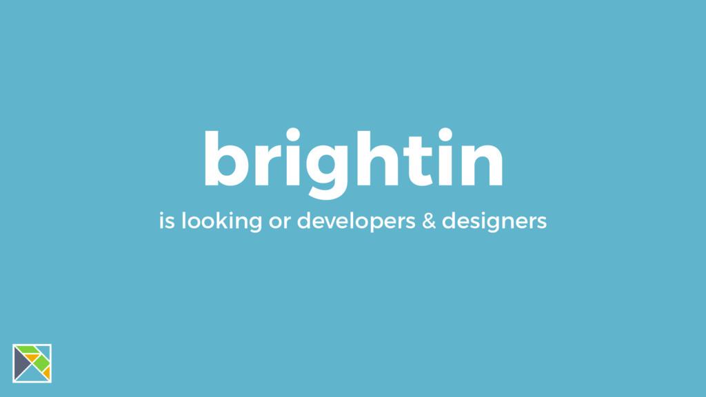 brightin is looking or developers & designers