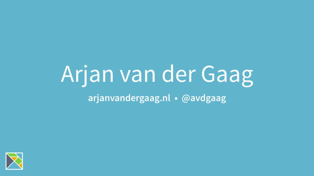 Arjan van der Gaag arjanvandergaag.nl • @avdgaag