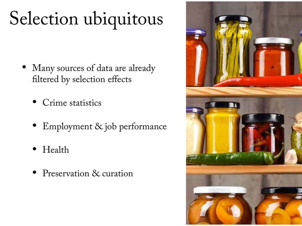 Selection ubiquitous • Many sources of data are...