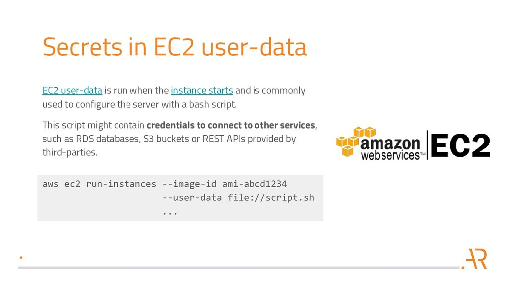 Secrets in EC2 user-data EC2 user-data is run w...