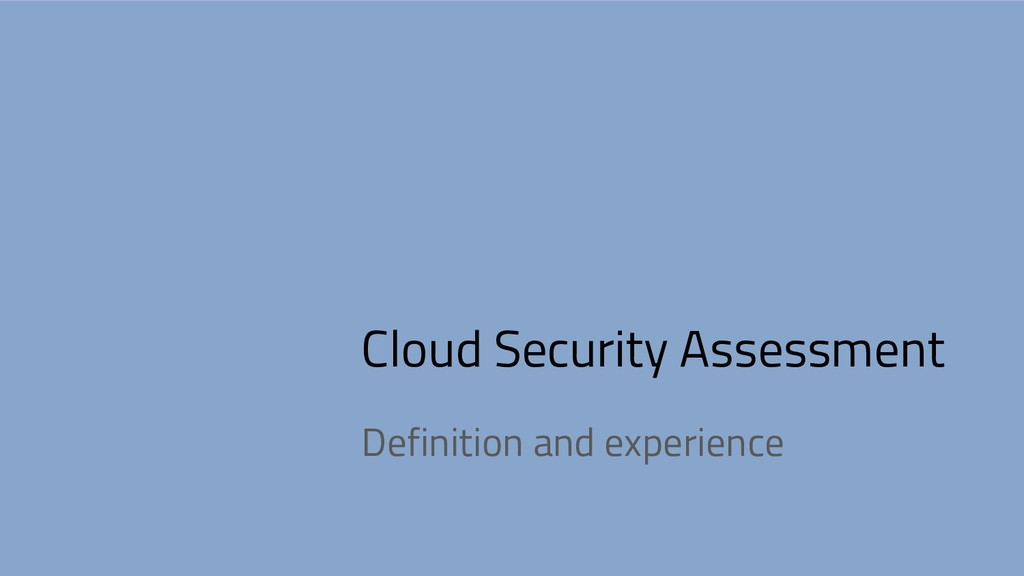 Cloud Security Assessment Definition and experi...
