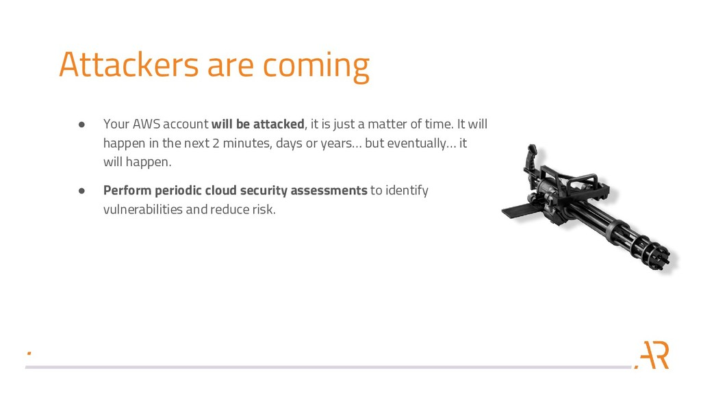 Attackers are coming ● Your AWS account will be...