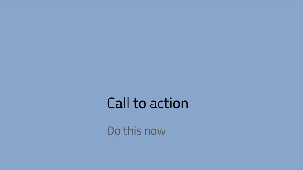 Call to action Do this now
