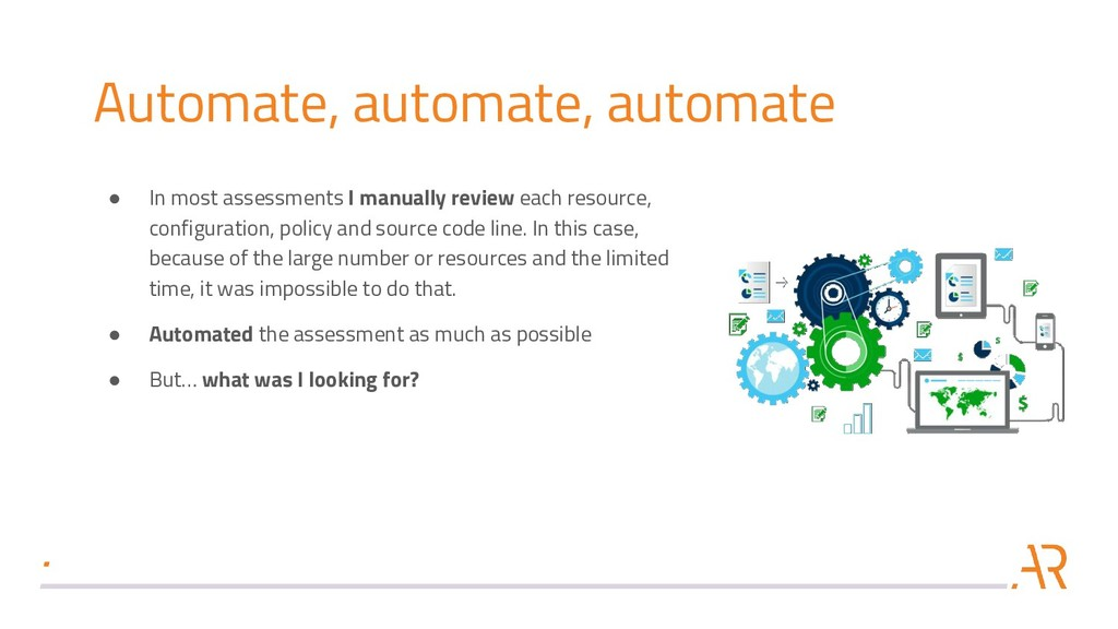 Automate, automate, automate ● In most assessme...