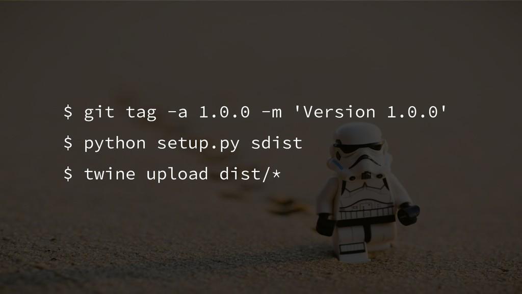 $ git tag -a 1.0.0 -m 'Version 1.0.0' $ python ...