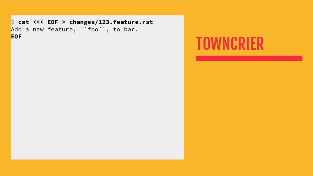 TOWNCRIER $ cat <<< EOF > changes/123.feature.r...