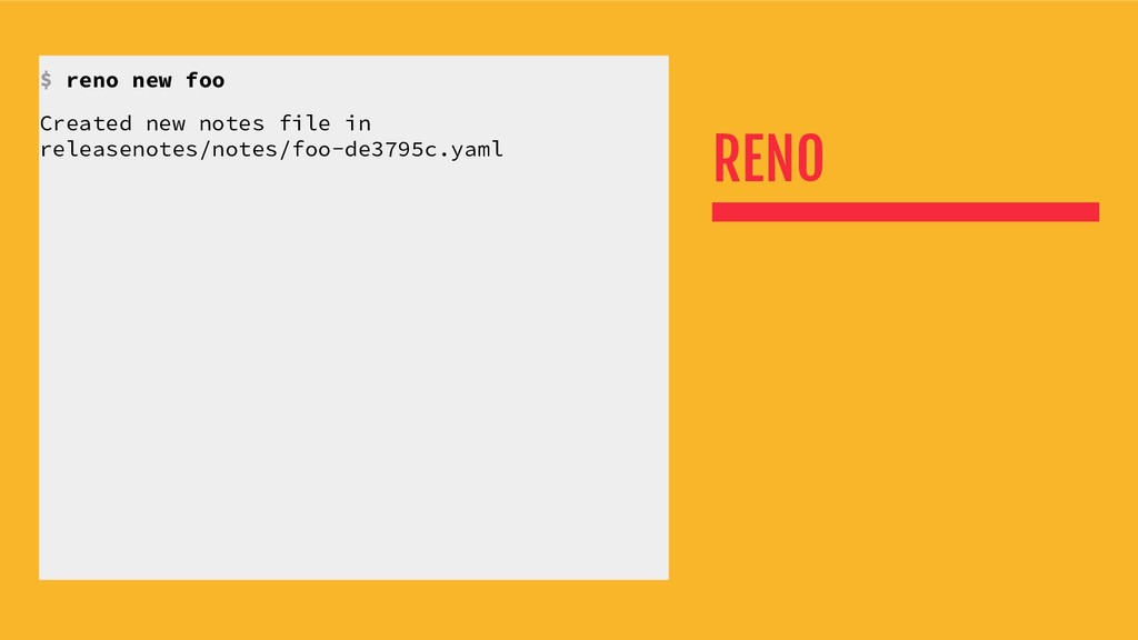 RENO $ reno new foo Created new notes file in r...