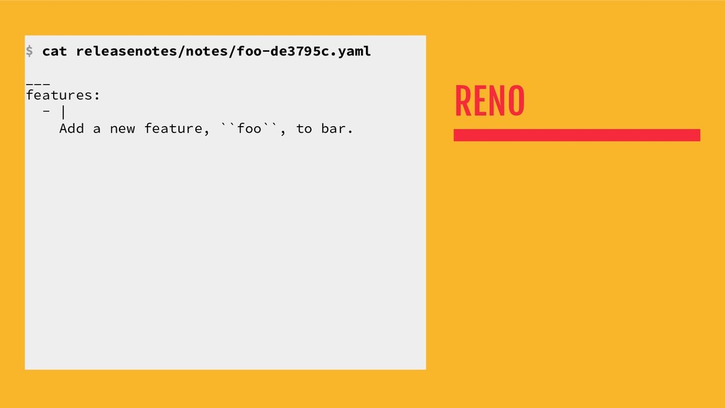 RENO $ cat releasenotes/notes/foo-de3795c.yaml ...