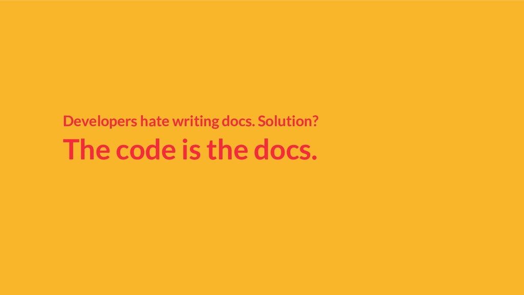 Developers hate writing docs. Solution? The cod...