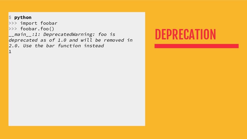 DEPRECATION $ python >>> import foobar >>> foob...