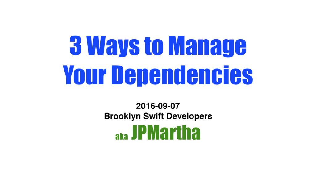 3 Ways to Manage Your Dependencies 2016-09-07 B...