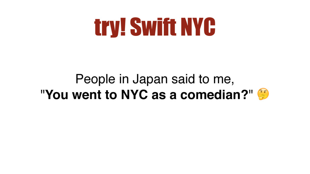 """try! Swift NYC People in Japan said to me, """"You..."""