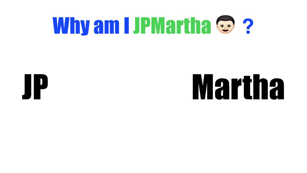 Why am I JPMartha $ ? JP Martha