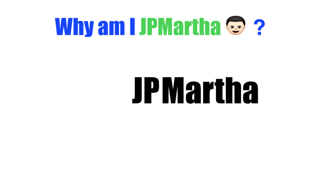 Why am I JPMartha $ ? JPMartha