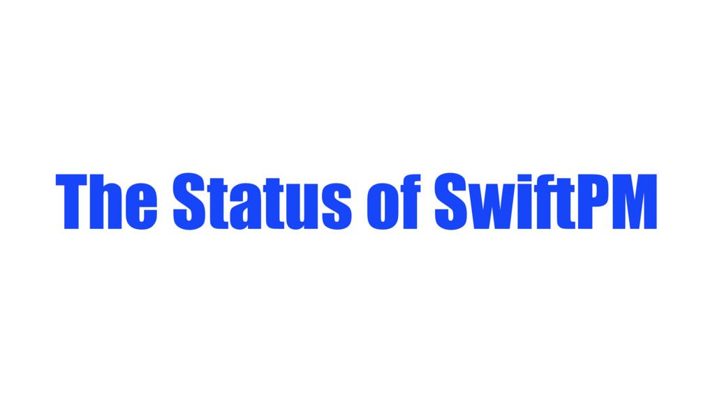 The Status of SwiftPM