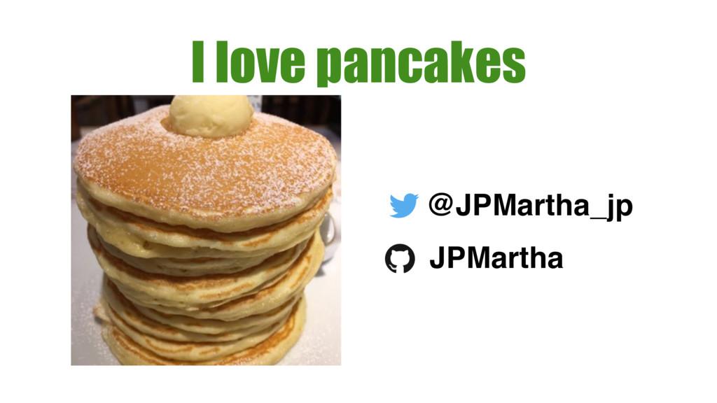 I love pancakes @JPMartha_jp JPMartha
